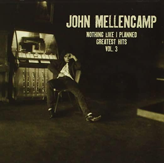 John Mellencamp Nothing Like I Planned Greatest Hits VOL 3