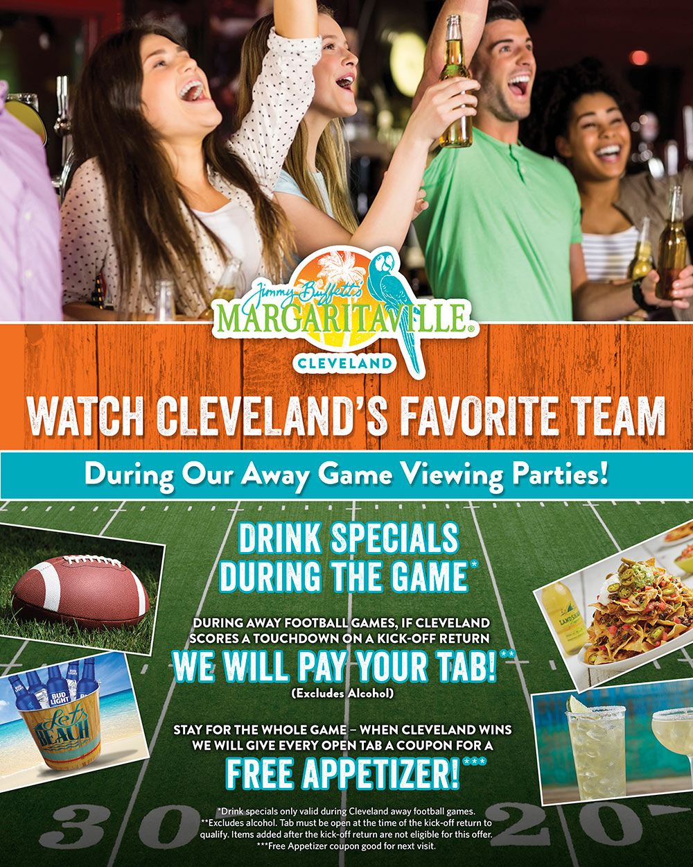 Watch Cleveland's favorite team during our away game viewing parties, and enjoy drink specials during the game, we'll pay your tab if Cleveland scores a touchdown on a kick-off return during away football games, and stay for the whole game and when Cleveland wins, we'll give every open tab a coupon for a free appetizer! Call or ask us for details on terms and exclusions.