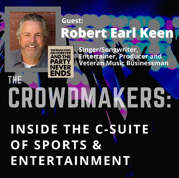 THE CROWDMAKERS PODCAST HOSTED BY BILL GUERTIN WITH SPECIAL GUEST ROBERT EARL KEEN