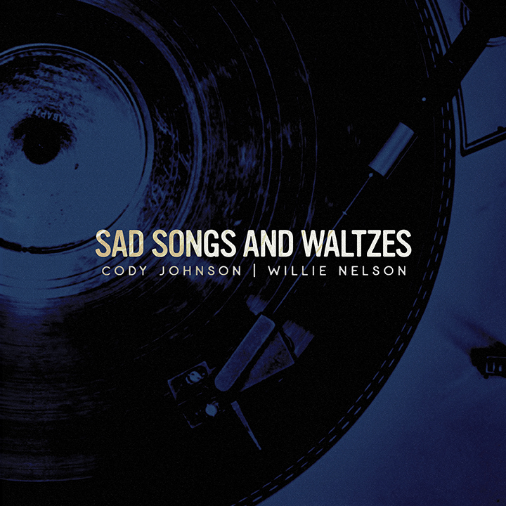 """CODY JOHNSON AND THE LEGENDARY WILLIE NELSON TEAM UP FOR THE ULTIMATE THROWBACK DUET ON """"SAD SONGS AND WALTZES"""""""