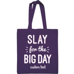 Slay for the Big Day Custom Tote