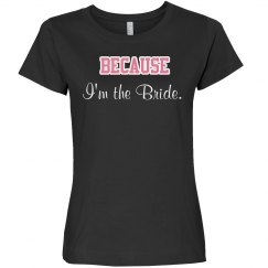 Because I'm The Bride Tee
