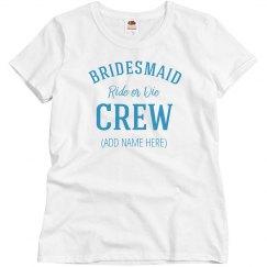 Bidesmaid Ride Or Die Bridal Crew