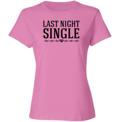 Last night single Bachelorette Party Shirt
