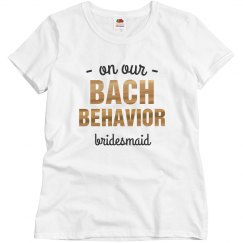 On Our Bach Behavior - Bridesmaid