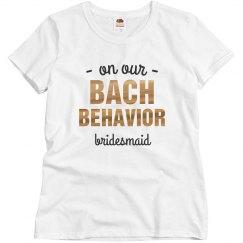 On Our Bach Behavior - Bridesmaid