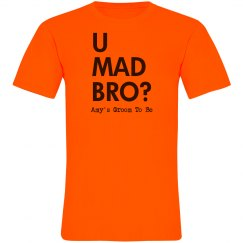 U Mad? Groom Tee