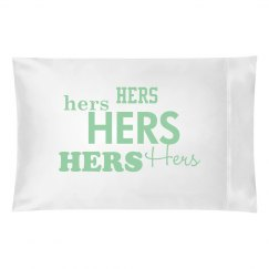 Hers Pillowcase