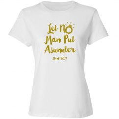 Let No Man Put Asunder Scripture Gold Words T Shirt