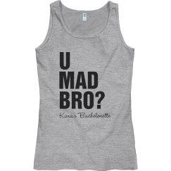 U Mad Bro Bachelorette