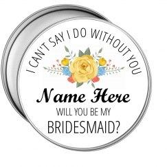 Need You Bridesmaid Proposal Tin