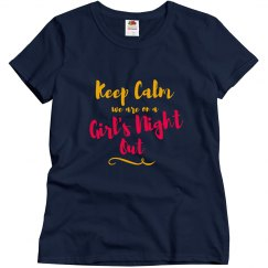 Keep Calm We are on Girls Night Out Bachelorette