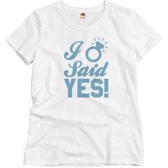 I Said Yes T-shirt Ladies