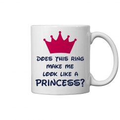 Does This Ring Make Me Look Like A Princess? Mug