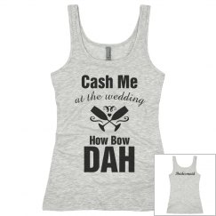 "Matching ""Cash me"" Bridal Party Tank"