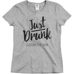 Custom Funny Bridesmaid Matching Just Drunk Tees