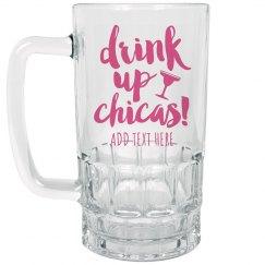Custom Drink Up Chicas