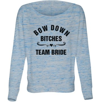 Bow Down Bitches Team Bride