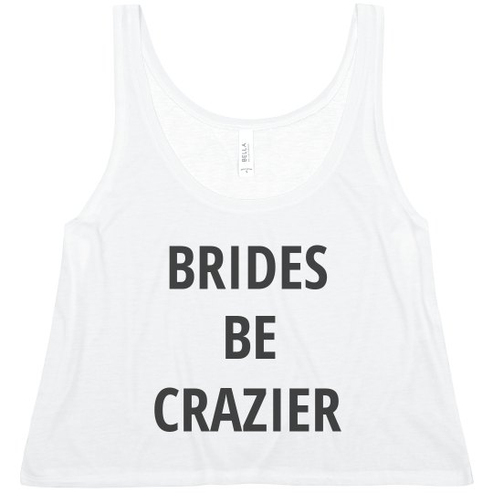 Brides Be Crazier