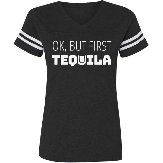 But First Tequila