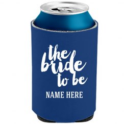 Bride To Be Bachelorette Koozie