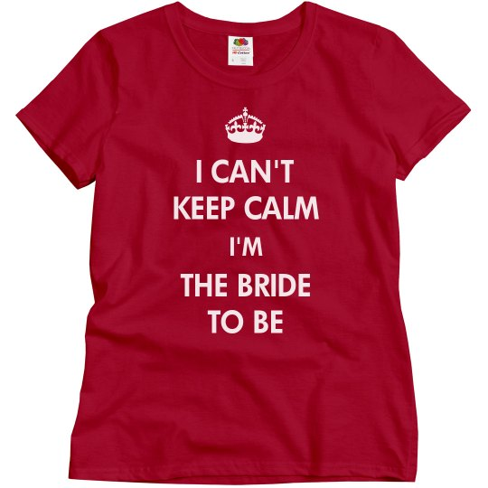 Can't Keep Calm I'm The Bride To Be