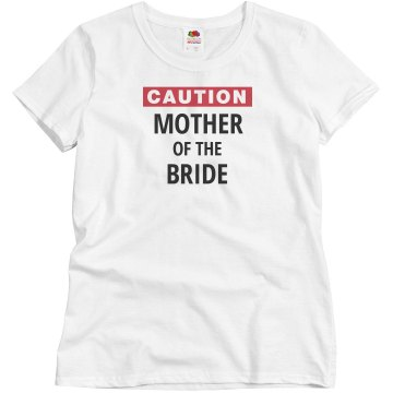 Caution Mother of the Bride