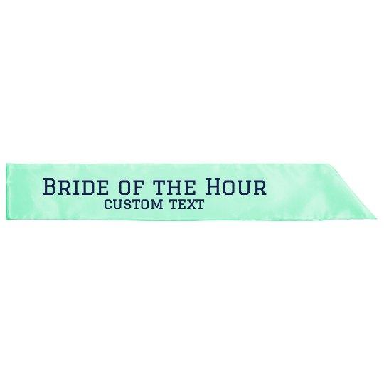 Custom Bride of The Hour Sash