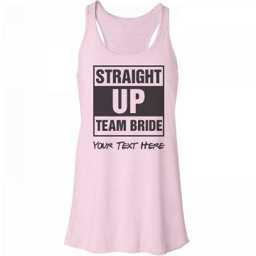 Custom Straight Up Team Bride