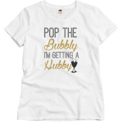 Pop The Bubbly I'm Getting a Hubby Tee