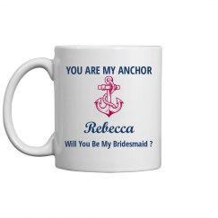 You are My Anchor Be My Bridesmaid