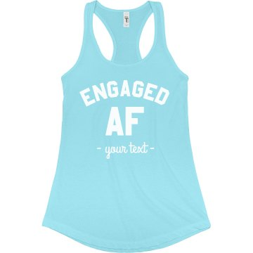 Engaged AF Custom Text