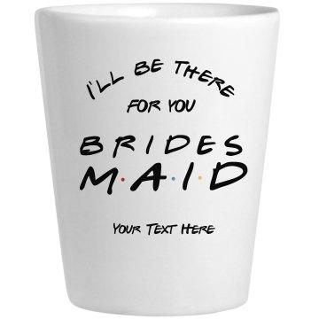 Friends Bridesmaid Shot Glass