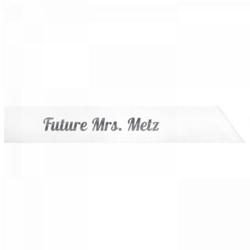 Future Mrs. Metz