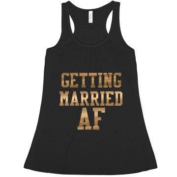 GETTING MARRIED AF