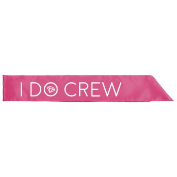 I Do Crew Bachelorette Sash