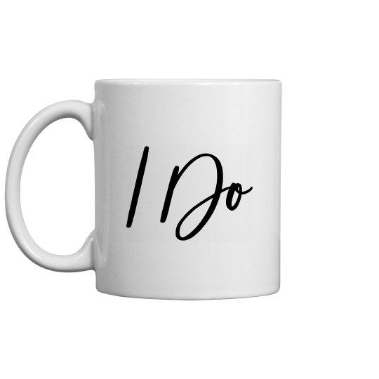 """""""I Do"""" Mug"""