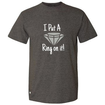 """I Put a Ring on it"" Newly Engaged Tee"
