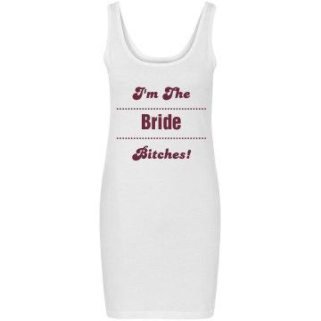 I'm The Bride Bitches!