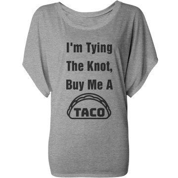 I'm Tying The Knot, Buy Me A Taco