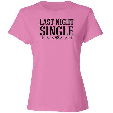 Last night single Bachelorette Party Shirt