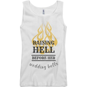 Raising Hell Before Wedding Bell
