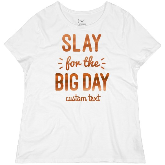 Slay for the Big Day Plus Tee