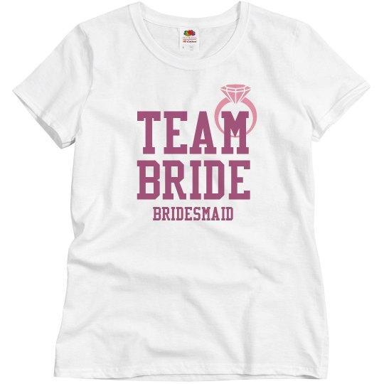 Team Bride for the Bridesmaid