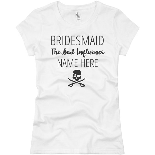 The Bad Influence Custom Bridesmaid Name Here