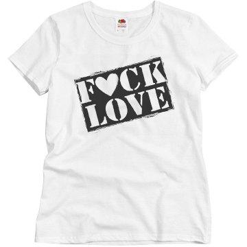 Women's Fuck Love T-shirt