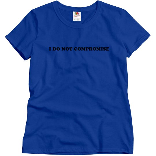 I DO NOT COMPROMISE