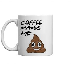 Coffee Makes Me Poop.