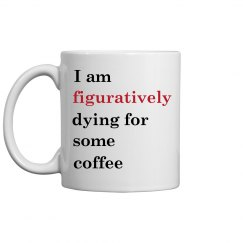 Figuratively Dying Mug