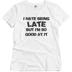 I'm Late! I'm Late!  I'm Always Late!